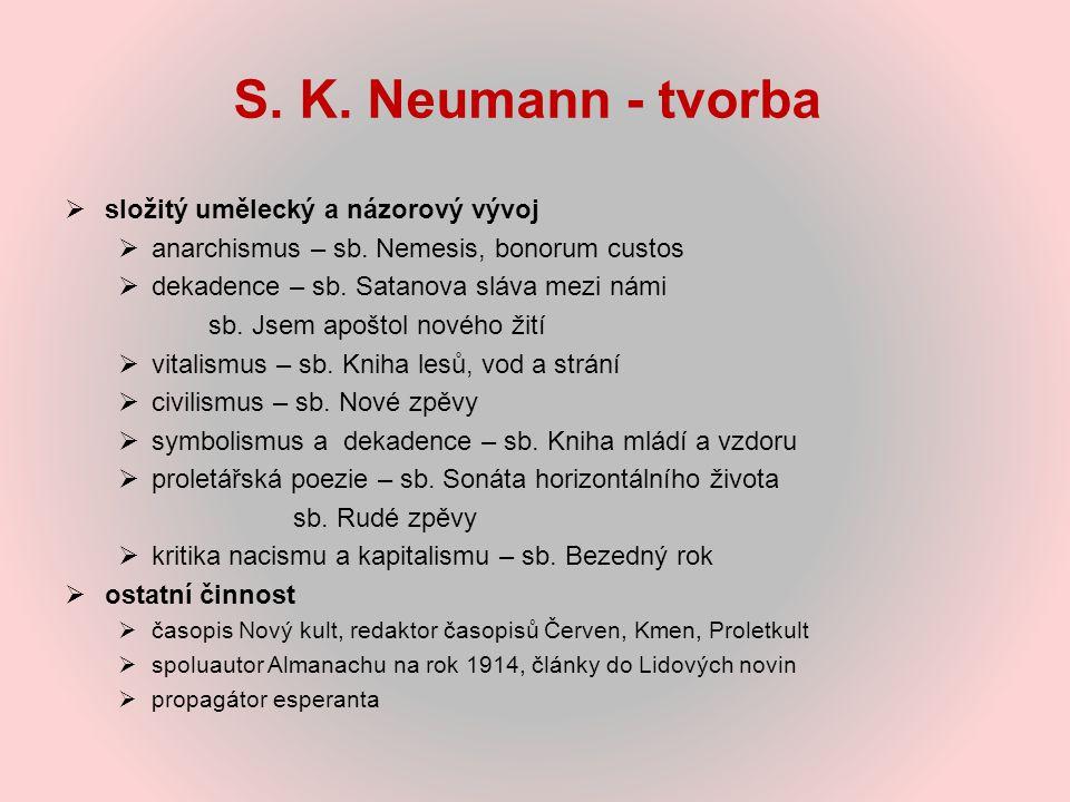 S. K. Neumann - tvorba  složitý umělecký a názorový vývoj  anarchismus – sb. Nemesis, bonorum custos  dekadence – sb. Satanova sláva mezi námi sb.