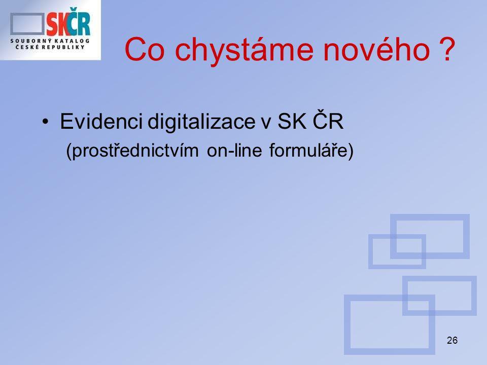 26 Co chystáme nového Evidenci digitalizace v SK ČR (prostřednictvím on-line formuláře)