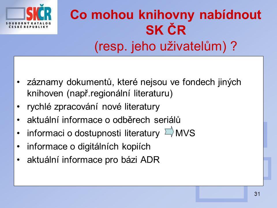 31 Co mohou knihovny nabídnout SK ČR (resp. jeho uživatelům) .