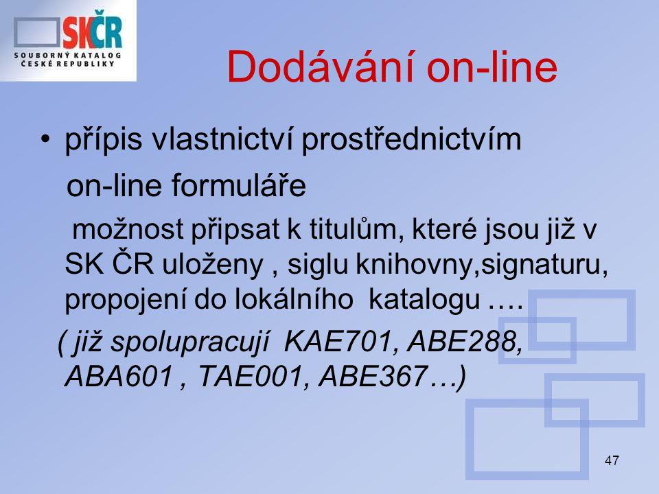 47 Dodávání on-line přípis vlastnictví prostřednictvím on-line formuláře možnost připsat k titulům, které jsou již v SK ČR uloženy, siglu knihovny,signaturu, propojení do lokálního katalogu ….