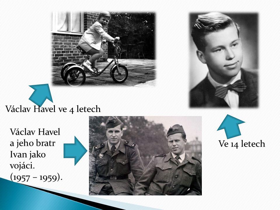 Václav Havel ve 4 letech Ve 14 letech Václav Havel a jeho bratr Ivan jako vojáci. (1957 – 1959).