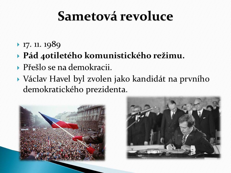 Sametová revoluce  17. 11. 1989  Pád 40tiletého komunistického režimu.  Přešlo se na demokracii.  Václav Havel byl zvolen jako kandidát na prvního