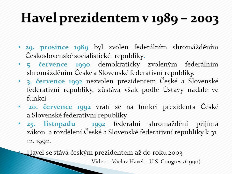 Havel prezidentem v 1989 – 2003 Havel prezidentem v 1989 – 2003 29. prosince 1989 byl zvolen federálním shromážděním Československé socialistické repu