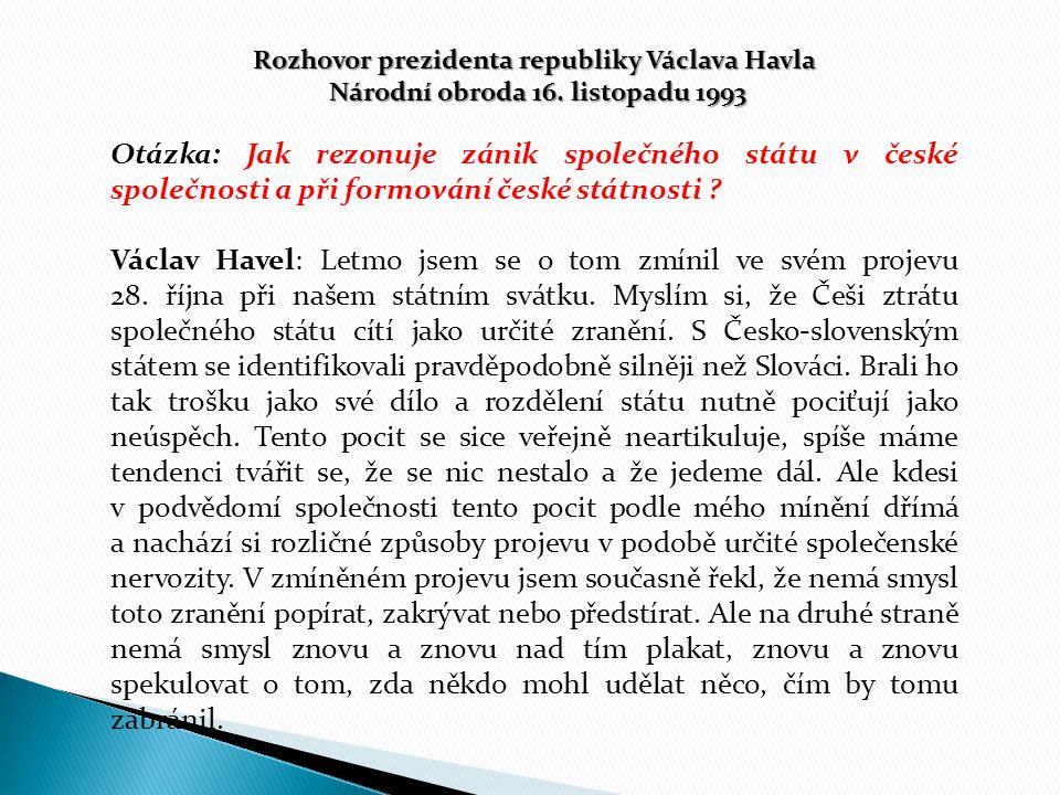 Rozhovor prezidenta republiky Václava Havla Národní obroda 16. listopadu 1993 Národní obroda 16. listopadu 1993 Otázka: Jak rezonuje zánik společného
