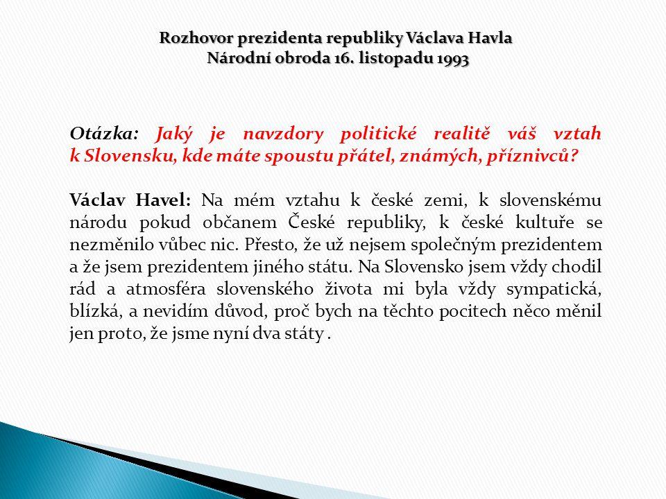 Rozhovor prezidenta republiky Václava Havla Národní obroda 16. listopadu 1993 Národní obroda 16. listopadu 1993 Otázka: Jaký je navzdory politické rea