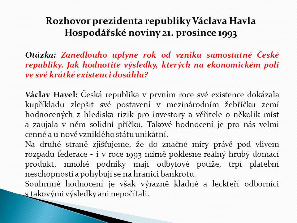 Rozhovor prezidenta republiky Václava Havla Hospodářské noviny 21. prosince 1993 Otázka: Zanedlouho uplyne rok od vzniku samostatné České republiky. J