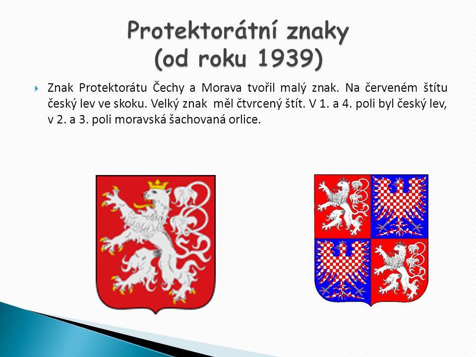  Znak Protektorátu Čechy a Morava tvořil malý znak. Na červeném štítu český lev ve skoku. Velký znak měl čtvrcený štít. V 1. a 4. poli byl český lev,