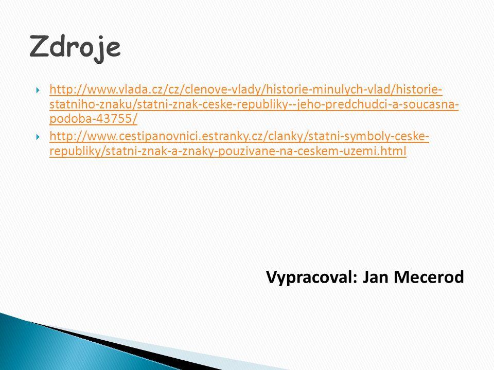  http://www.vlada.cz/cz/clenove-vlady/historie-minulych-vlad/historie- statniho-znaku/statni-znak-ceske-republiky--jeho-predchudci-a-soucasna- podoba