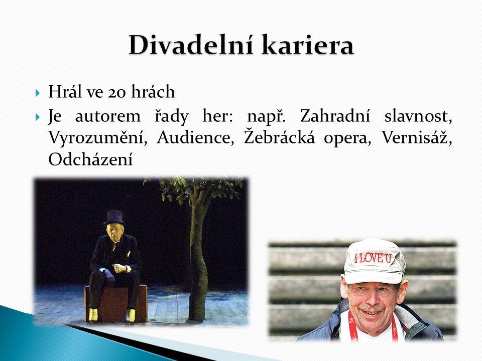  Hrál ve 20 hrách  Je autorem řady her: např. Zahradní slavnost, Vyrozumění, Audience, Žebrácká opera, Vernisáž, Odcházení
