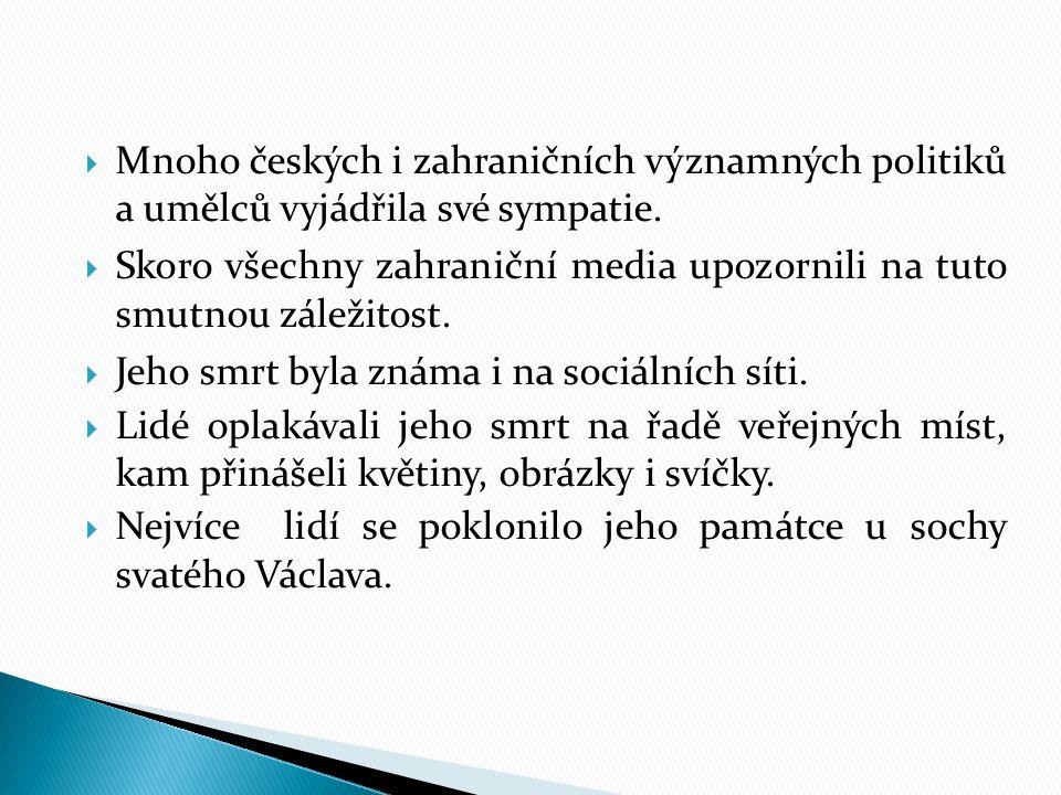  Mnoho českých i zahraničních významných politiků a umělců vyjádřila své sympatie.  Skoro všechny zahraniční media upozornili na tuto smutnou záleži