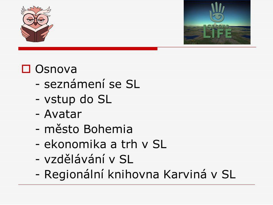  Osnova - seznámení se SL - vstup do SL - Avatar - město Bohemia - ekonomika a trh v SL - vzdělávání v SL - Regionální knihovna Karviná v SL