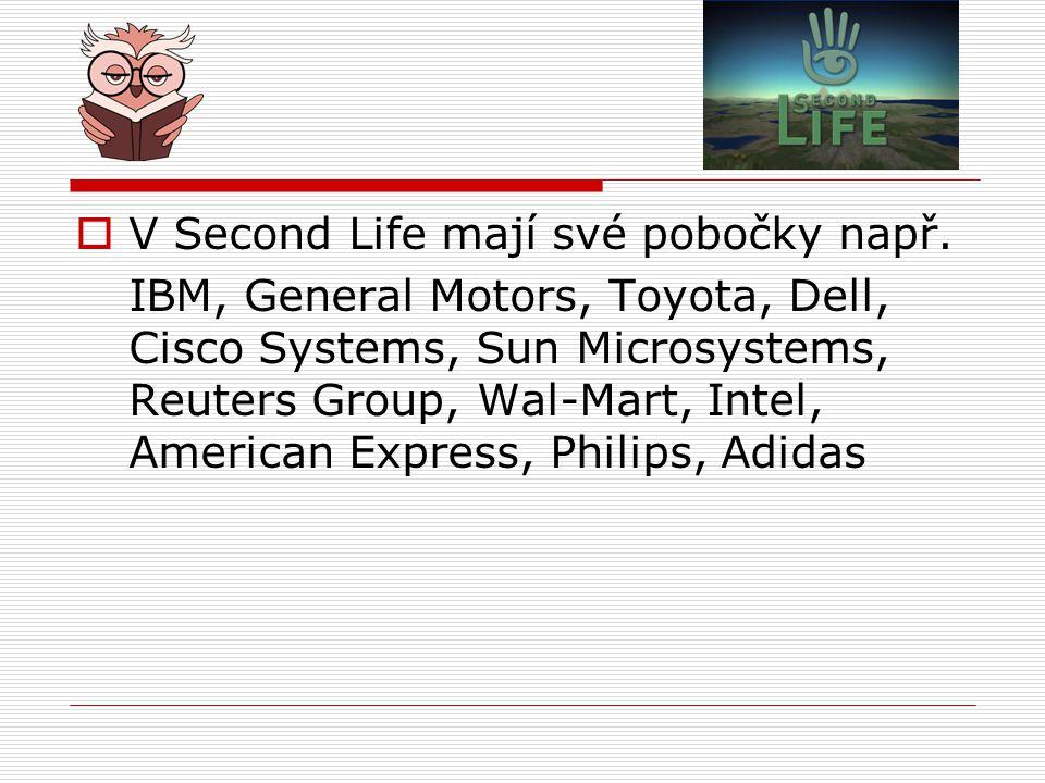 V Second Life mají své pobočky např.