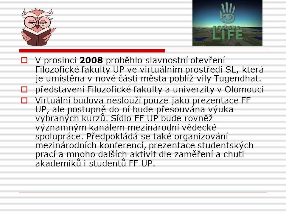  V prosinci 2008 proběhlo slavnostní otevření Filozofické fakulty UP ve virtuálním prostředí SL, která je umístěna v nové části města poblíž vily Tugendhat.