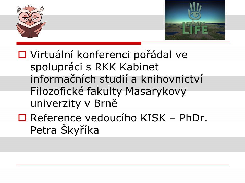  Virtuální konferenci pořádal ve spolupráci s RKK Kabinet informačních studií a knihovnictví Filozofické fakulty Masarykovy univerzity v Brně  Reference vedoucího KISK – PhDr.