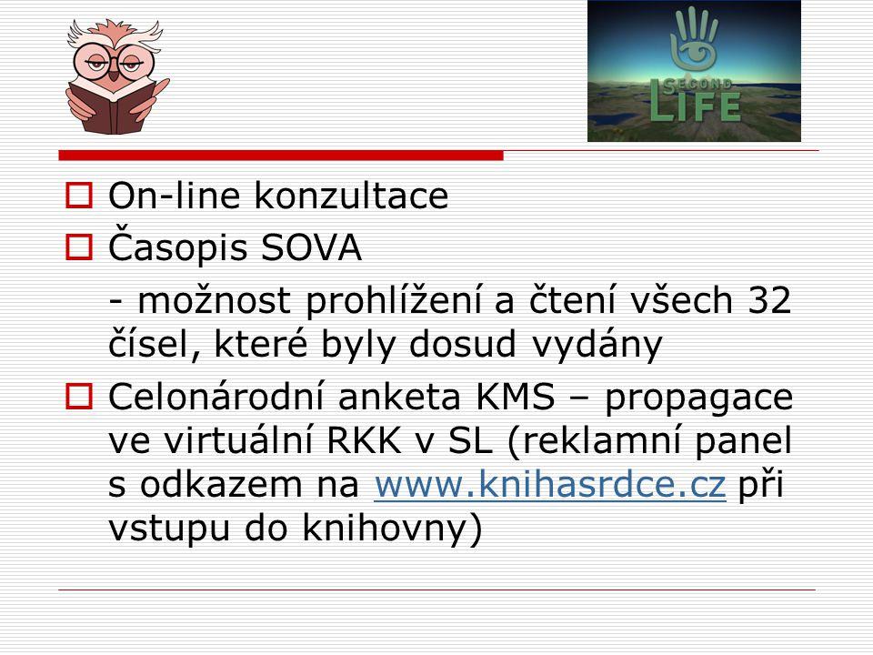  On-line konzultace  Časopis SOVA - možnost prohlížení a čtení všech 32 čísel, které byly dosud vydány  Celonárodní anketa KMS – propagace ve virtuální RKK v SL (reklamní panel s odkazem na www.knihasrdce.cz při vstupu do knihovny)www.knihasrdce.cz