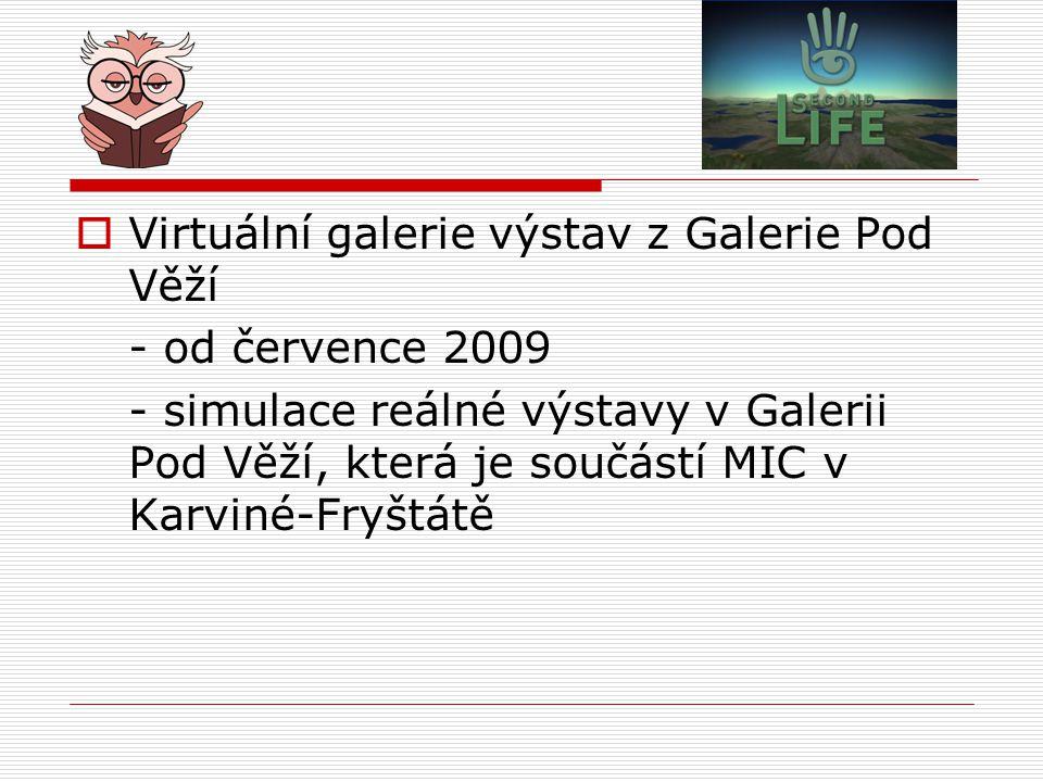  Virtuální galerie výstav z Galerie Pod Věží - od července 2009 - simulace reálné výstavy v Galerii Pod Věží, která je součástí MIC v Karviné-Fryštátě