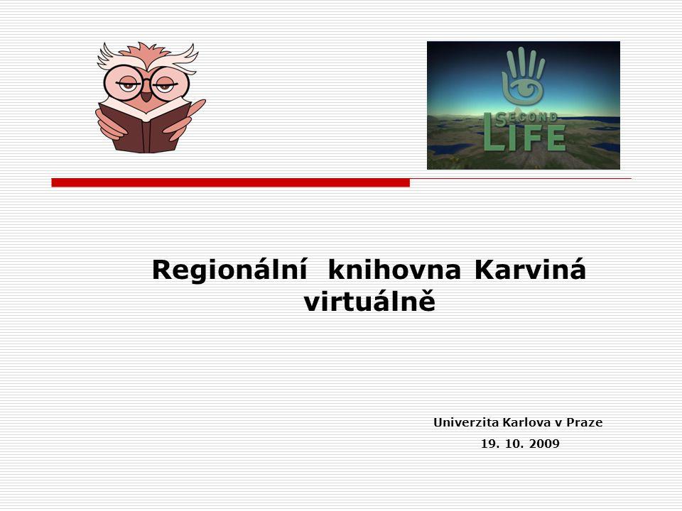 Regionální knihovna Karviná virtuálně Univerzita Karlova v Praze 19. 10. 2009