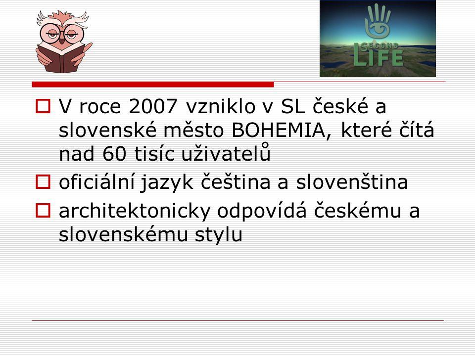  V roce 2007 vzniklo v SL české a slovenské město BOHEMIA, které čítá nad 60 tisíc uživatelů  oficiální jazyk čeština a slovenština  architektonick