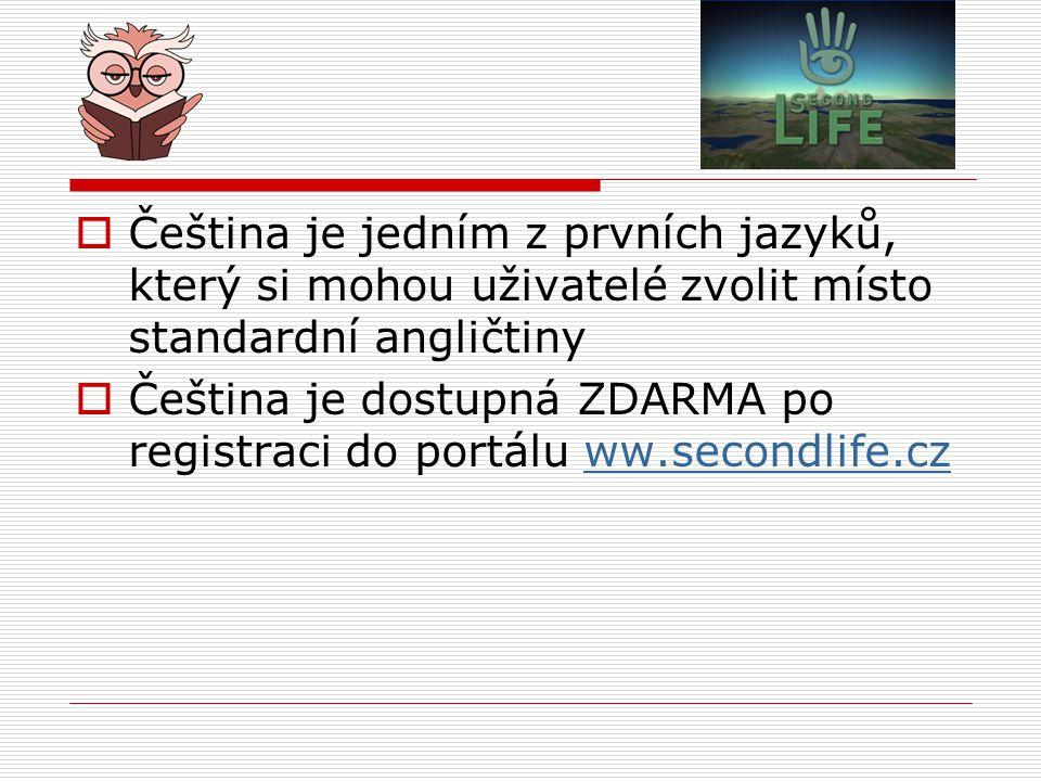  Čeština je jedním z prvních jazyků, který si mohou uživatelé zvolit místo standardní angličtiny  Čeština je dostupná ZDARMA po registraci do portálu ww.secondlife.czww.secondlife.cz