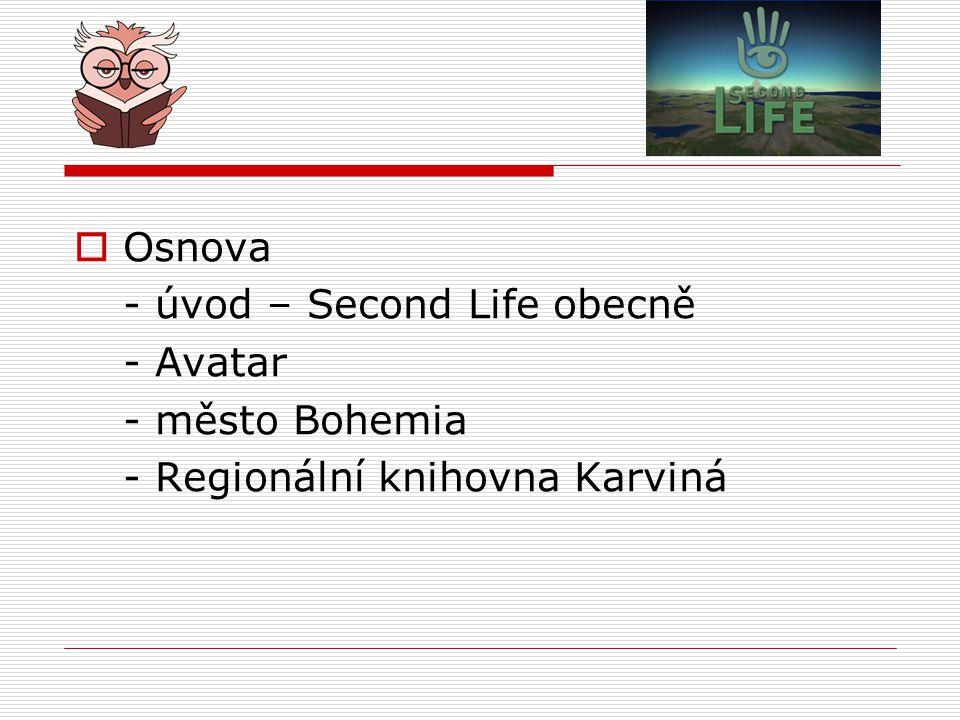  Osnova - úvod – Second Life obecně - Avatar - město Bohemia - Regionální knihovna Karviná
