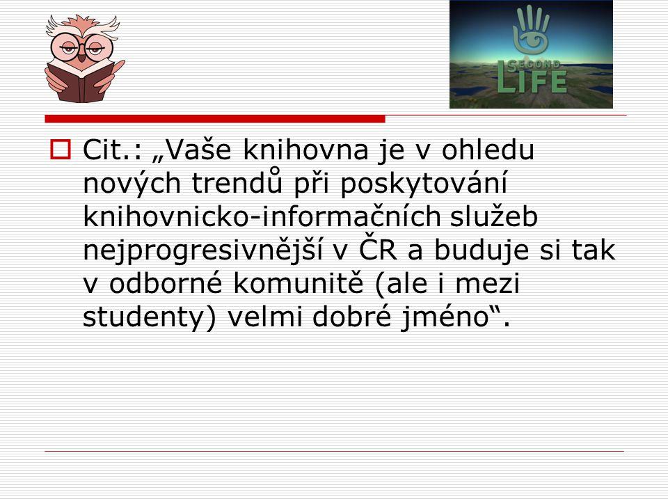""" Cit.: """"Vaše knihovna je v ohledu nových trendů při poskytování knihovnicko-informačních služeb nejprogresivnější v ČR a buduje si tak v odborné komu"""