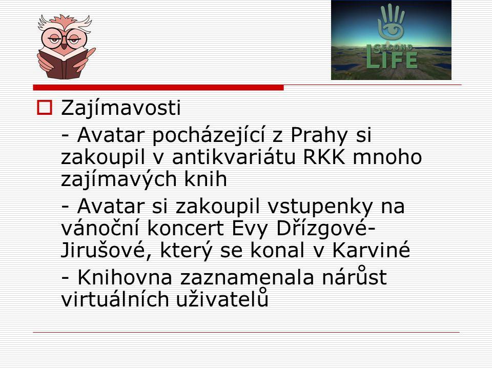  Zajímavosti - Avatar pocházející z Prahy si zakoupil v antikvariátu RKK mnoho zajímavých knih - Avatar si zakoupil vstupenky na vánoční koncert Evy Dřízgové- Jirušové, který se konal v Karviné - Knihovna zaznamenala nárůst virtuálních uživatelů