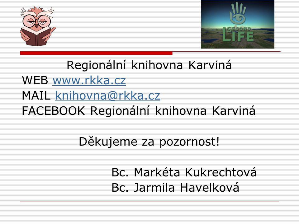 Regionální knihovna Karviná WEB www.rkka.czwww.rkka.cz MAIL knihovna@rkka.czknihovna@rkka.cz FACEBOOK Regionální knihovna Karviná Děkujeme za pozornost.