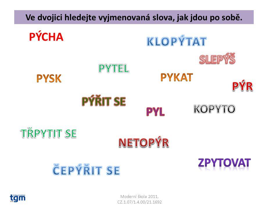 Moderní škola 2011, CZ.1.07/1.4.00/21.1692 PÝCHA Ve dvojici hledejte vyjmenovaná slova, jak jdou po sobě.