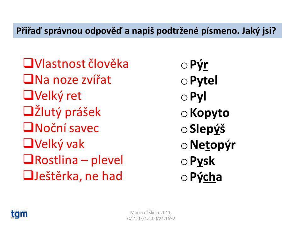 Moderní škola 2011, CZ.1.07/1.4.00/21.1692 PIL PYL PIL Doplň správné slovo z nabídky.