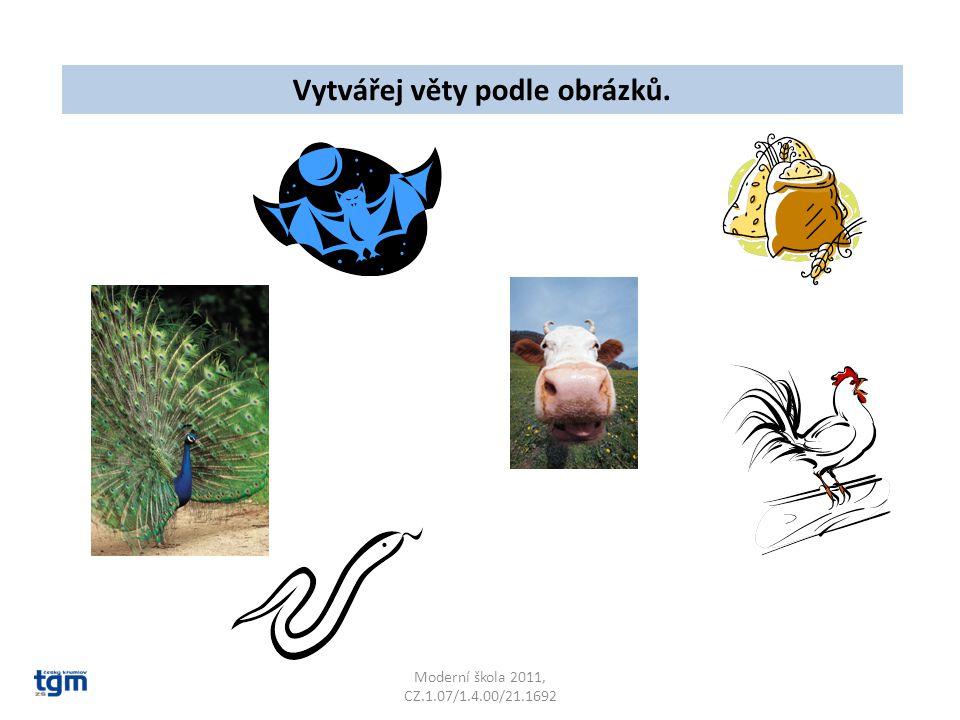 Moderní škola 2011, CZ.1.07/1.4.00/21.1692 Vytvářej věty podle obrázků.