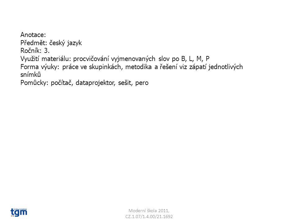 Anotace: Předmět: český jazyk Ročník: 3. Využití materiálu: procvičování vyjmenovaných slov po B, L, M, P Forma výuky: práce ve skupinkách, metodika a