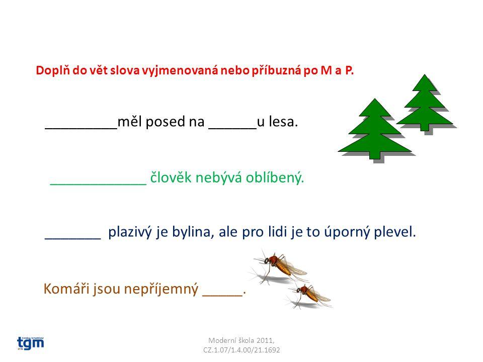 Moderní škola 2011, CZ.1.07/1.4.00/21.1692 Doplň do vět slova vyjmenovaná nebo příbuzná po M a P. _________měl posed na ______u lesa. ____________ člo