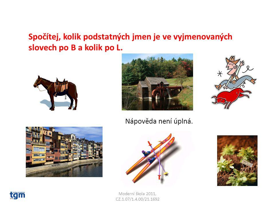 Moderní škola 2011, CZ.1.07/1.4.00/21.1692 Spočítej, kolik podstatných jmen je ve vyjmenovaných slovech po B a kolik po L. Nápověda není úplná.