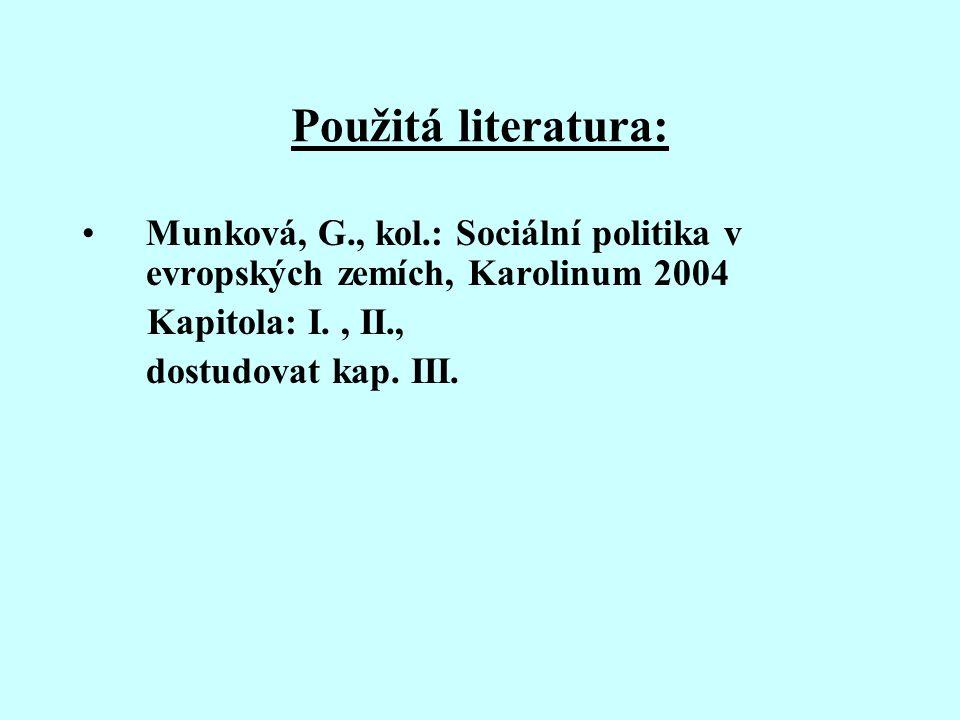 Použitá literatura: Munková, G., kol.: Sociální politika v evropských zemích, Karolinum 2004 Kapitola: I., II., dostudovat kap. III.