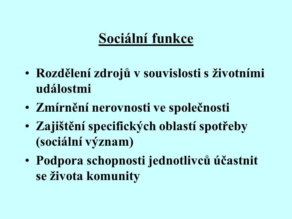 Sociální funkce Rozdělení zdrojů v souvislosti s životními událostmi Zmírnění nerovnosti ve společnosti Zajištění specifických oblastí spotřeby (sociá