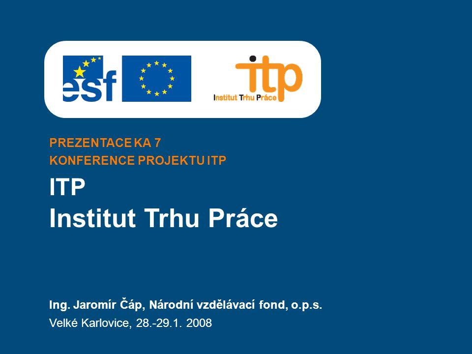 PREZENTACE KA 7 KONFERENCE PROJEKTU ITP ITP Ing. Jaromír Čáp, Národní vzdělávací fond, o.p.s.