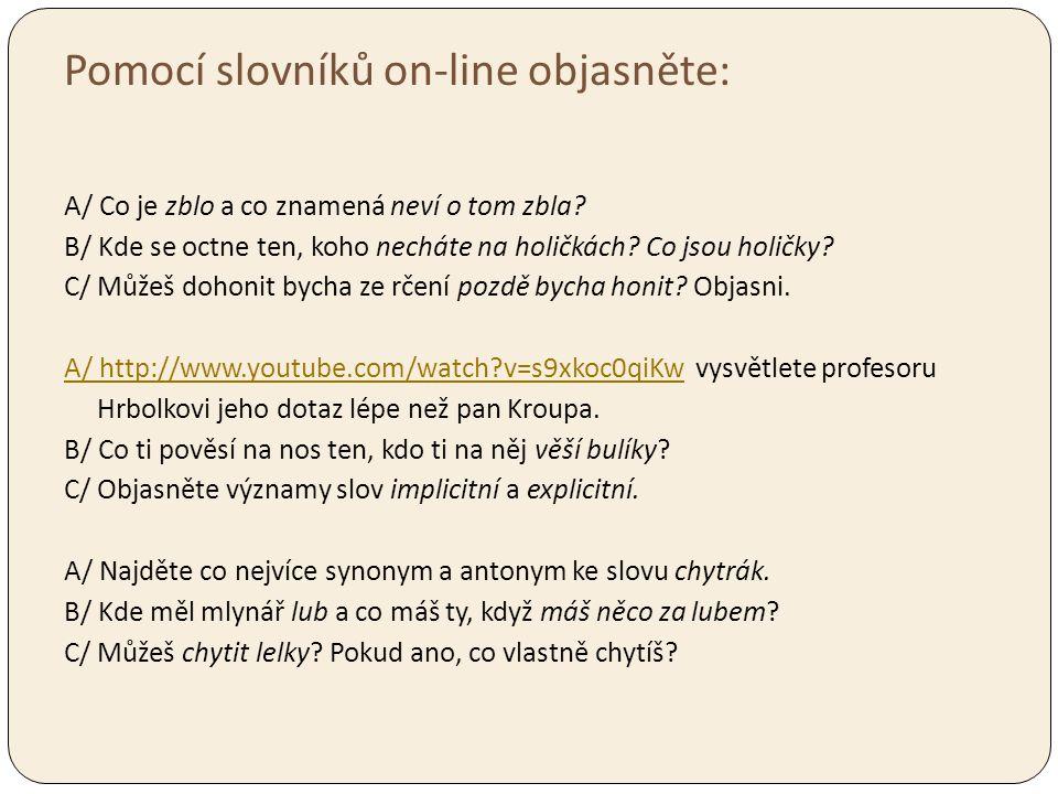 Pomocí slovníků on-line objasněte: A/ Co je zblo a co znamená neví o tom zbla.