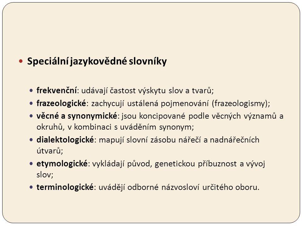 Speciální jazykovědné slovníky frekvenční: udávají častost výskytu slov a tvarů; frazeologické: zachycují ustálená pojmenování (frazeologismy); věcné