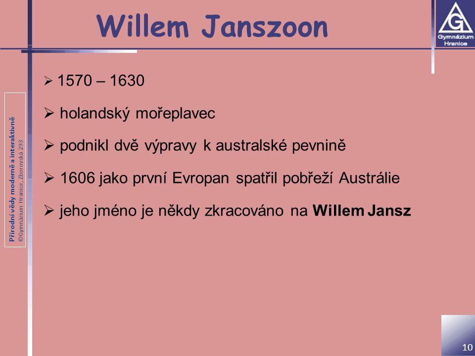 Přírodní vědy moderně a interaktivně ©Gymnázium Hranice, Zborovská 293 Willem Janszoon 10  1570 – 1630  holandský mořeplavec  podnikl dvě výpravy k
