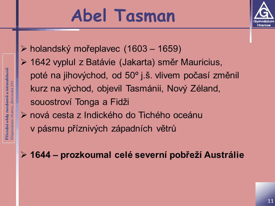 Přírodní vědy moderně a interaktivně ©Gymnázium Hranice, Zborovská 293 Abel Tasman 11  holandský mořeplavec (1603 – 1659)  1642 vyplul z Batávie (Ja