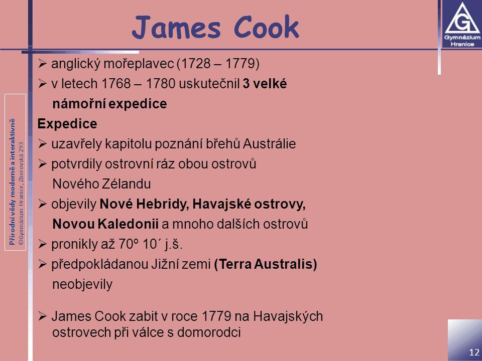 Přírodní vědy moderně a interaktivně ©Gymnázium Hranice, Zborovská 293 James Cook 12  anglický mořeplavec (1728 – 1779)  v letech 1768 – 1780 uskute