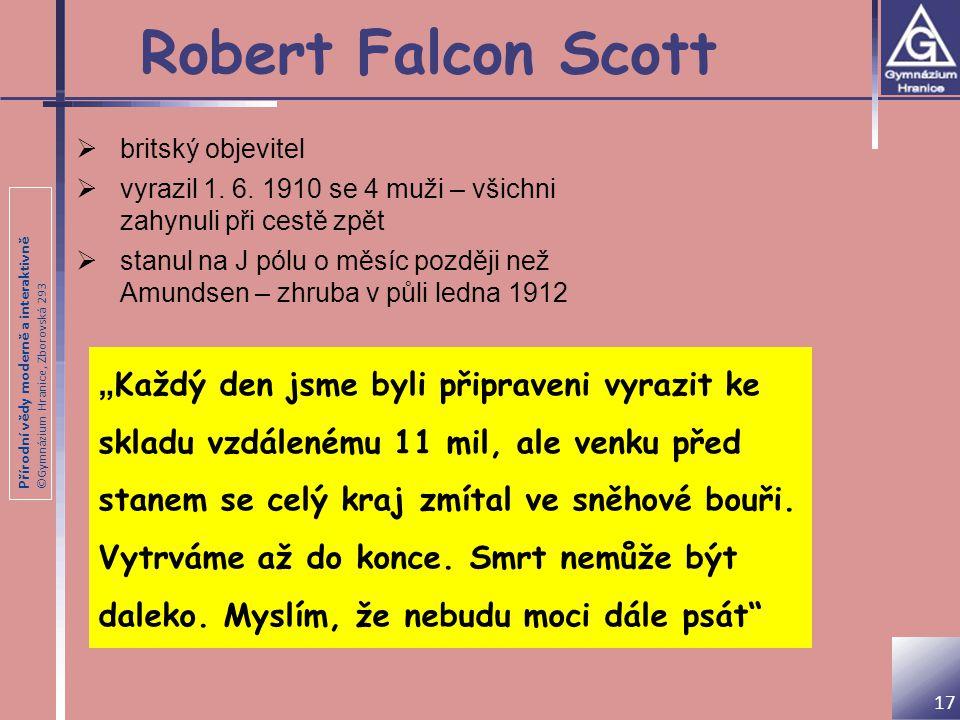 Přírodní vědy moderně a interaktivně ©Gymnázium Hranice, Zborovská 293 Robert Falcon Scott 17  britský objevitel  vyrazil 1. 6. 1910 se 4 muži – vši