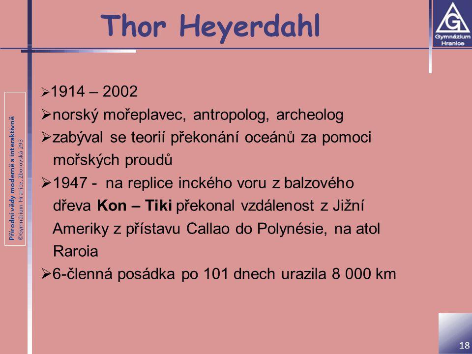 Přírodní vědy moderně a interaktivně ©Gymnázium Hranice, Zborovská 293 Thor Heyerdahl 18  1914 – 2002  norský mořeplavec, antropolog, archeolog  za
