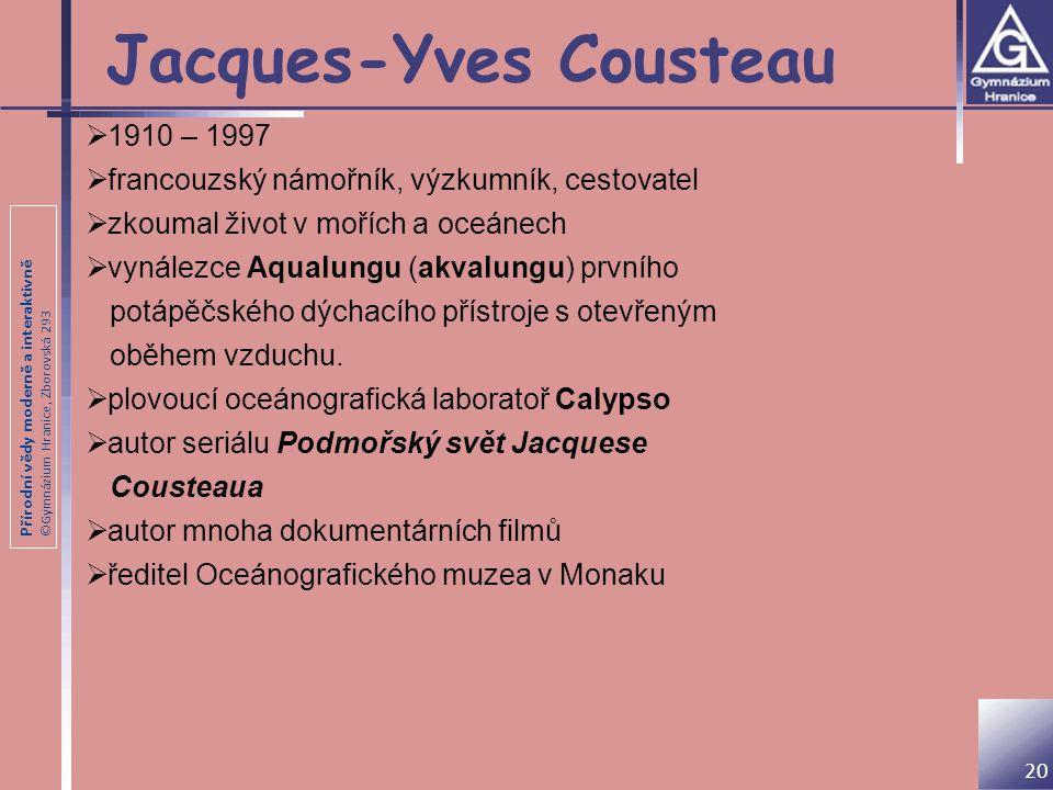 Přírodní vědy moderně a interaktivně ©Gymnázium Hranice, Zborovská 293 Jacques-Yves Cousteau 20  1910 – 1997  francouzský námořník, výzkumník, cesto