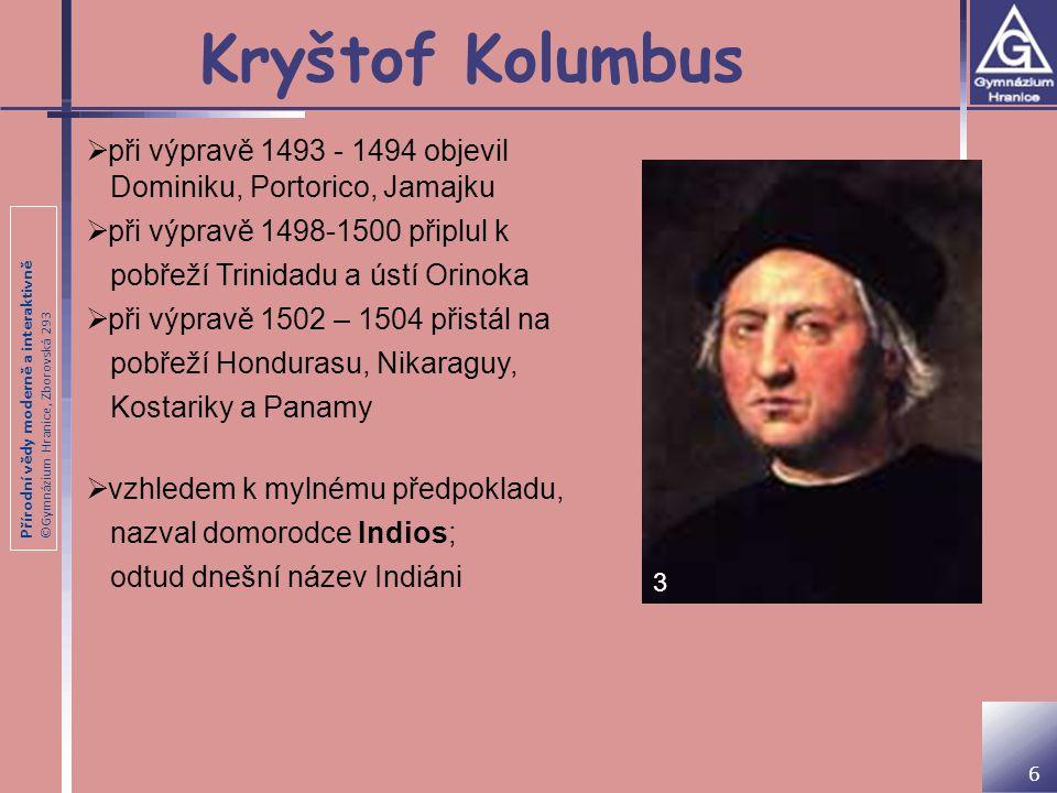 Přírodní vědy moderně a interaktivně ©Gymnázium Hranice, Zborovská 293 Vasco da Gama 7  portugalský mořeplavec (1469 – 1524)  podnikl celkem 3 cesty do Indie 1) 1498 doplul jako první evropský mořeplavec do Indie 2) 1502 - uznání Portugalska jako nadřízené mocnosti – i když za použití násilí 3) 1524 jmenován místokrálem Indie (po 4 měsících pobytu v Indii zemřel) 4