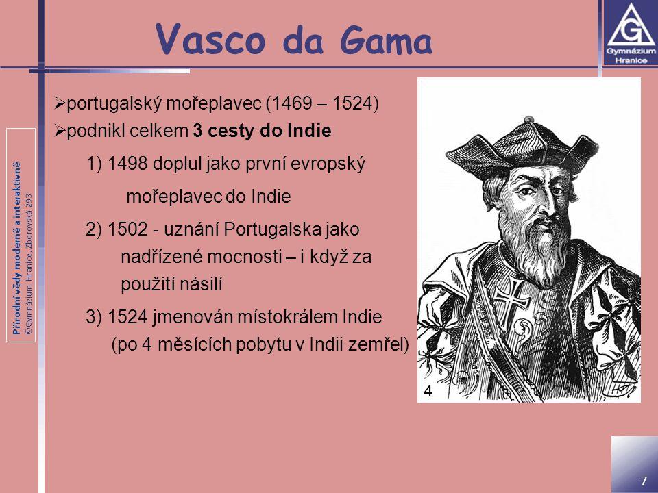 Přírodní vědy moderně a interaktivně ©Gymnázium Hranice, Zborovská 293 Vasco da Gama 7  portugalský mořeplavec (1469 – 1524)  podnikl celkem 3 cesty