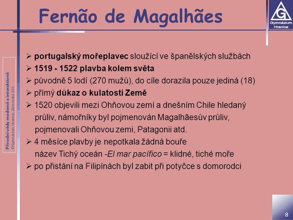 Přírodní vědy moderně a interaktivně ©Gymnázium Hranice, Zborovská 293  portugalský mořeplavec sloužící ve španělských službách  1519 - 1522 plavba
