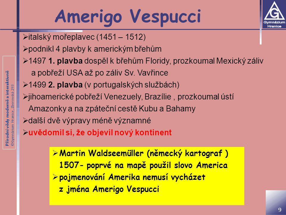 Přírodní vědy moderně a interaktivně ©Gymnázium Hranice, Zborovská 293 Amerigo Vespucci 9  italský mořeplavec (1451 – 1512)  podnikl 4 plavby k amer
