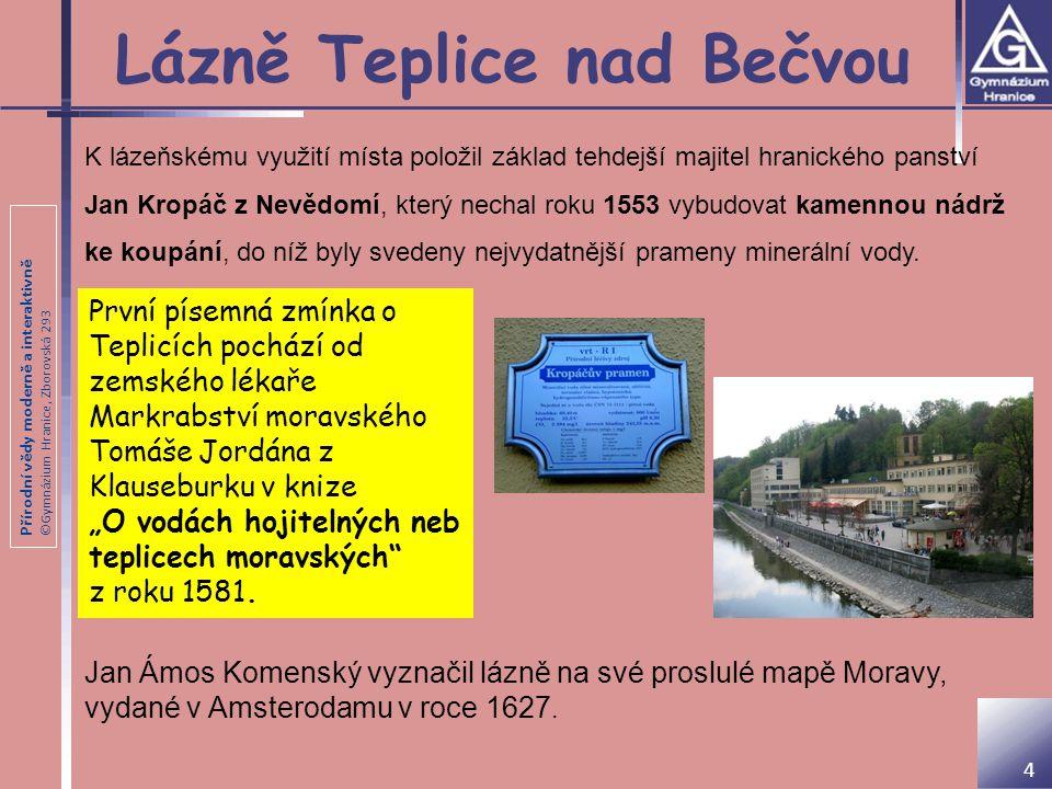 Přírodní vědy moderně a interaktivně ©Gymnázium Hranice, Zborovská 293 Lázně Teplice nad Bečvou 4 K lázeňskému využití místa položil základ tehdejší m