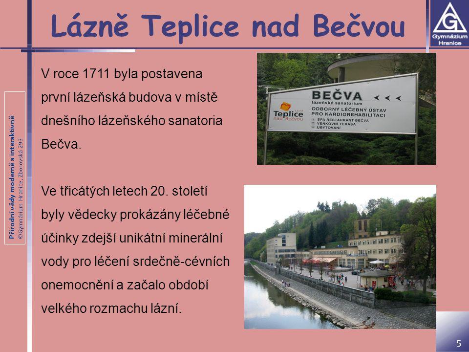 Přírodní vědy moderně a interaktivně ©Gymnázium Hranice, Zborovská 293 Lázně Teplice nad Bečvou 5 V roce 1711 byla postavena první lázeňská budova v m